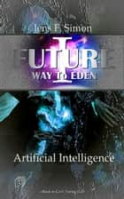 Artificial Intelligence (FUTURE I -3) ebook by Jens Frank Simon