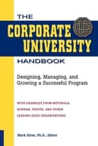 The Corporate University Handbook - Designing, Managing, and Growing a Successful Program ebook by Mark D. Allen