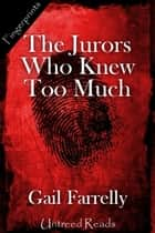 The Jurors Who Knew Too Much ebook by Gail Farrelly