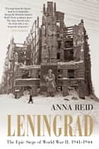 Leningrad - The Epic Siege of World War II, 1941-1944 ebook by Anna Reid