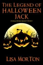 The Legend of Halloween Jack ebook by Lisa Morton