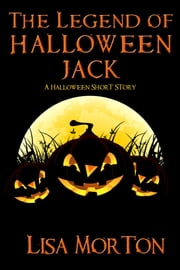 The Legend of Halloween Jack - A Halloween Short Story ebook by Lisa Morton