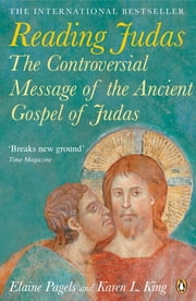 Reading Judas - The Controversial Message of the Ancient Gospel of Judas ebook by Elaine Pagels, Karen L. King
