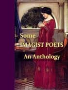 Some Imagist Poets - An Anthology ebook by John Gould Fletcher, D. H. Lawrence, Amy Lowell