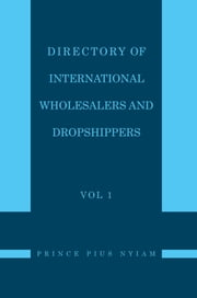 Directory of International Wholesalers and Dropshippers Vol 1 ebook by Prince Pius Nyiam