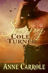 Saving Cole Turner ebook by Anne Carrole