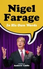 Nigel Farage in His Own Words ebook by Andrew Liddle