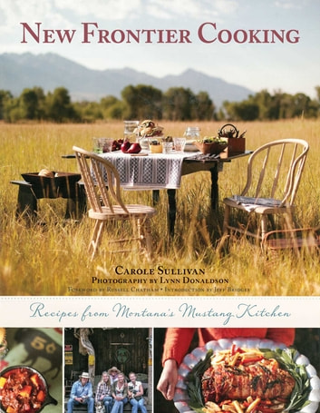 New Frontier Cooking - Recipes from Montana?s Mustang Kitchen ebook by Carole Sullivan,Lynn Donaldson