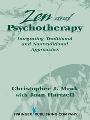 Zen & Psychotherapy - Integrating Traditional and Nontraditional Approaches ebook by Christopher J. Mruk, PhD,Joan Hartzell, RN, MA