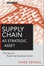 Supply Chain as Strategic Asset ebook by Vivek Sehgal