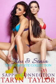 Xiu & Sonia: The Complete Collection (Lesbian Food Fetish Erotica) ebook by Taryn Taylor