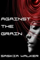 Against the Grain ebook by Saskia Walker