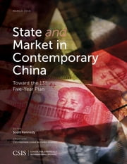 State and Market in Contemporary China - Toward the 13th Five-Year Plan ebook by Scott Kennedy