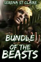 Bundle of the Beasts (3 Story Beast Erotica Bundle) ebook by