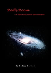 Rod's Room: A New Earth And A New Universe ebook by Rodney Bartlett