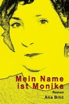 Mein Name ist Monika - Roman eBook by Ana Bilic
