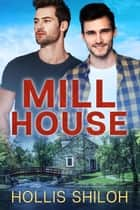 Mill House - shifters and partners, #25 ebook by Hollis Shiloh