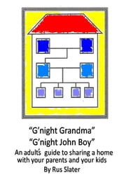 G'night Grandma, G'night John-Boy - An Adult's Guide to Sharing a Home with your Parents and Kids ebook by Rus Slater
