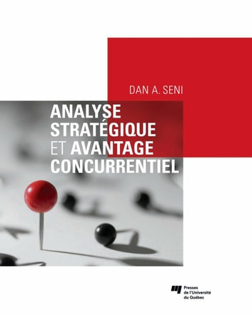 Analyse stratégique et avantage concurrentiel ebook by Dan A. Seni