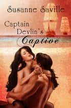 Captain Devlin's Captive ebook by Susanne Saville