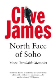 North Face of Soho - Unreliable Memoirs Volume IV ebook by Clive James