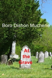 At the Grave ebook by Boro Dishon Muchene