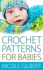 Crochet Patterns for Babies ebook by Nicole Gilbert
