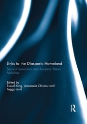 Links to the Diasporic Homeland - Second Generation and Ancestral 'Return' Mobilities ebook by Russell King,Anastasia Christou,Peggy Levitt