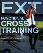 Functional Cross Training - The Revolutionary, Routine-Busting Approach to Total Body Fitness ebook by Brett Stewart,Jason Warner