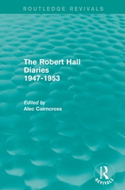The Robert Hall Diaries 1947-1953 (Routledge Revivals) ebook by Alec Cairncross
