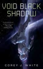Void Black Shadow ebook by Corey J. White
