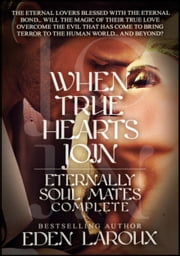 When True Hearts Join: Eternally Soul Mates Complete ebook by Eden Laroux