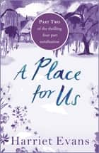 A Place for Us Part 2 ebook by Harriet Evans