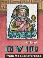 "Works Of Ovid: Metamorphoses (""Transformations""), Amores (""The Loves""), Ars Amatoria (""The Art Of Love""), Remedia Amoris (""Remedy Of Love""), Medicamina Faciei Feminae (""The Art Of Beauty"") (Mobi Collected Works) ebook by Ovid (Publius Ovidius Naso)"