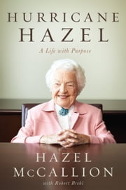 Hurricane Hazel - A Life with Purpose ebook by Hazel McCallion,Robert Brehl