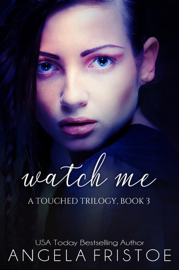 Watch Me - A Touched Trilogy, #3 ebook by Angela Fristoe