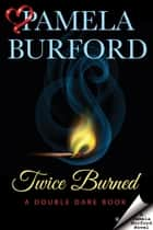 Twice Burned - Double Dare, #2 ebook by Pamela Burford