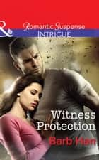 Witness Protection (Mills & Boon Intrigue) (The Campbells of Creek Bend, Book 1) ebook by Barb Han