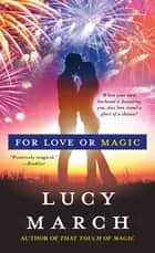 For Love or Magic ebook by Lucy March