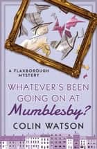 Whatever's Been Going on at Mumblesby? ebook by Colin Watson
