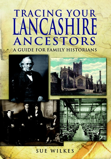 Tracing Your Lancashire Ancestors ebook by Wilkes, Sue