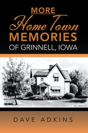 More Hometown Memories of Grinnell, Iowa ebook by Dave Adkins
