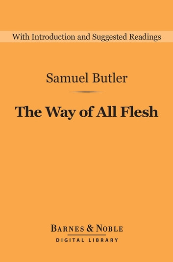 The Way of All Flesh (Barnes & Noble Digital Library) ebook by Samuel Butler