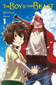 The Boy and the Beast, Vol. 1 (manga) ebook by Mamoru Hosoda, Renji Asai