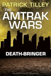 The Amtrak Wars: Death-Bringer - Book 5 ebook by Patrick Tilley