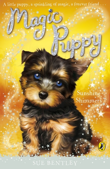Magic Puppy: Sunshine Shimmers - Sunshine Shimmers ebook by Sue Bentley