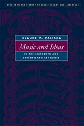 Music and Ideas in the Sixteenth and Seventeenth Centuries ebook by Thomas J. Mathiesen