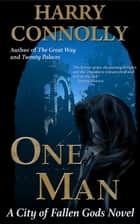 One Man - A City of Fallen Gods Novel ebook by Harry Connolly