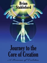 Journey to the Core of Creation: A Romance of Evolution ebook by Brian Stableford