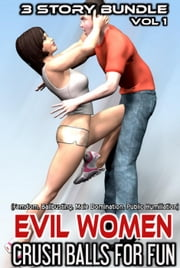 Evil Women Crush Balls for Fun (Femdom, Ballbusting, Male Domination, Public Humiliation) 3 Story Bundle Pack ebook by Scarlett Steele